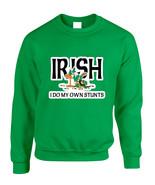 Adult Sweatshirt I Do My Own Irish Stunts St Patrick's Top - $19.94 - $21.94