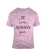 It Was Always You Loving Hearts Heart Glam Ladies Fashion Holiday Tee T-... - $17.97+