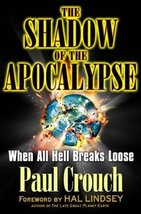 The Shadow of the Apocalypse: When All Hell Breaks Loose Paul Crouch and... - $6.88