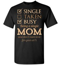 Single Mom I Dont Have Time For You T shirt - $26.55 CAD+