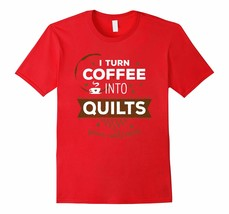 New Shirts - Coffee into Quilts Funny Sewing Quilt Maker Shirt for Her Men - $19.95+
