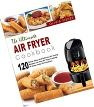 The Ultimate Air Fryer Cookbook- 120 Quick, Easy, And Delicious Recipes ... - $9.99