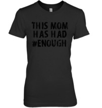 This Mom Has Had Enough National School Walkout Gift Idea - $19.99+