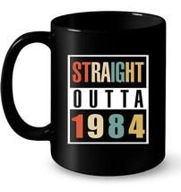 Straight Outta 1984 Ceramic Mug Vintage 34 Yrs Old Birthday Gift - $13.99+