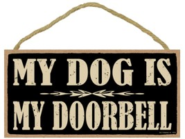 "My Dog is My Doorbell Sign Plaque 10"" x 5"" - $10.95"