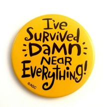 """I've Survived Damn Near Everything! - Vintage AGC 2.25"""" Round Button Pin... - $11.14"""