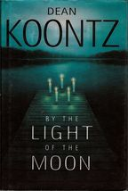 By the Light of the Moon by Dean Koontz 1st ed HC 2002 with DJ - $5.50