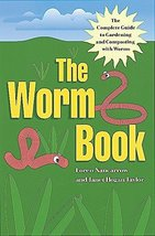 The Worm Book: The Complete Guide to Gardening and Composting with Worms... - $15.68