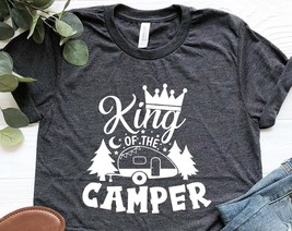 King Of The Camper T-Shirt Hiking Shirt Backpacking Tee Mountain Forest Tee Camp - $16.40+