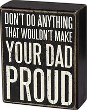 Primitives by Kathy Make Your Dad Proud Box Sign - $12.00