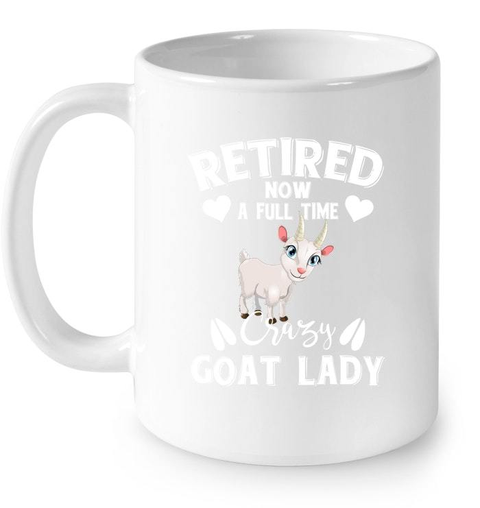 Womens Retired Now A Full Time Crazy Goat Lady Mothers Day Gift Coffee Mug