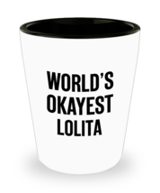 World's Okayest LOLITA Funny Gift For LOLITA Shot Glass - $9.95