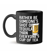 Rather be Someone's Shot of Tequila Office Unique Gift Tea Coffee Black ... - $21.51