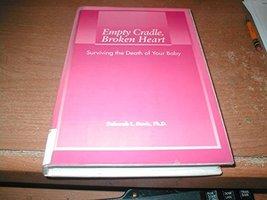 Empty Cradle, Broken Heart: Surviving the Death of Your Baby [Paperback] Davis,