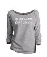 Thread Tank Bad Choices Make Good Stories Women's Slouchy 3/4 Sleeves Ra... - $24.99+