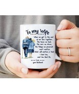 To My Wife When We Get To The End Of Our Live Together Coffee Mug 11oz C... - $14.99