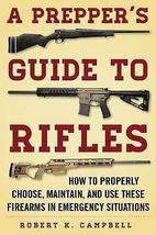 A Prepper's Guide to Rifles: How to Properly Choose, Maintain & Use - $8.95