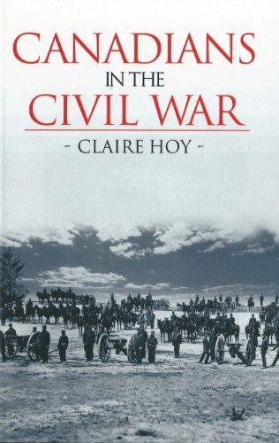 Canadians in the Civil War [Hardcover] Hoy, Claire