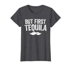 Dad Shirts -  But First Tequila T-Shirt Happy Cinco De Mayo Gift Shirt W... - $19.95