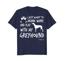 Drink wine and play with my Greyhound T-shirt - $17.99+