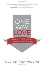 One Way Love: Inexaustible Grace for an Exhausted World Tchividjian, Tul... - $10.41