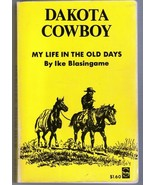 Dakota Cowboy, Story of my Life in the Old Days by Ike Blasingame 1958 Book - $11.95