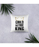 Child of the One True King- Basic Pillow (Jesus is King) - $19.60+