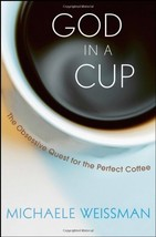 God in a Cup: The Obsessive Quest for the Perfect Coffee [Hardcover] Wei... - $10.49