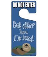 Get Otter Here Im Busy Novelty Metal Door Hanger - $12.95