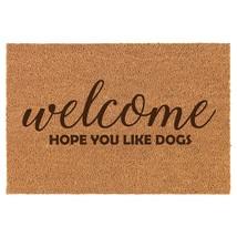 Coir Door Mat Entry Doormat Funny Welcome Hope You Like Dogs - $24.74+