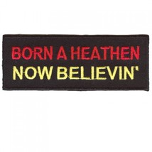 Embroidered Christian Patch Born A Heathen Now Believin' Patch - $3.95