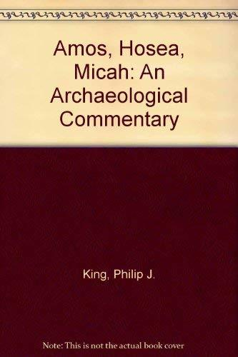 Amos, Hosea, Micah: An Archaeological Commentary King, Philip J.