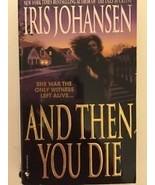 And Then You Die By Iris Johansen - $4.35