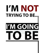 I'm Not Trying to Be, I'm going To Be, Inspirational Affirmation Quote P... - $12.88+
