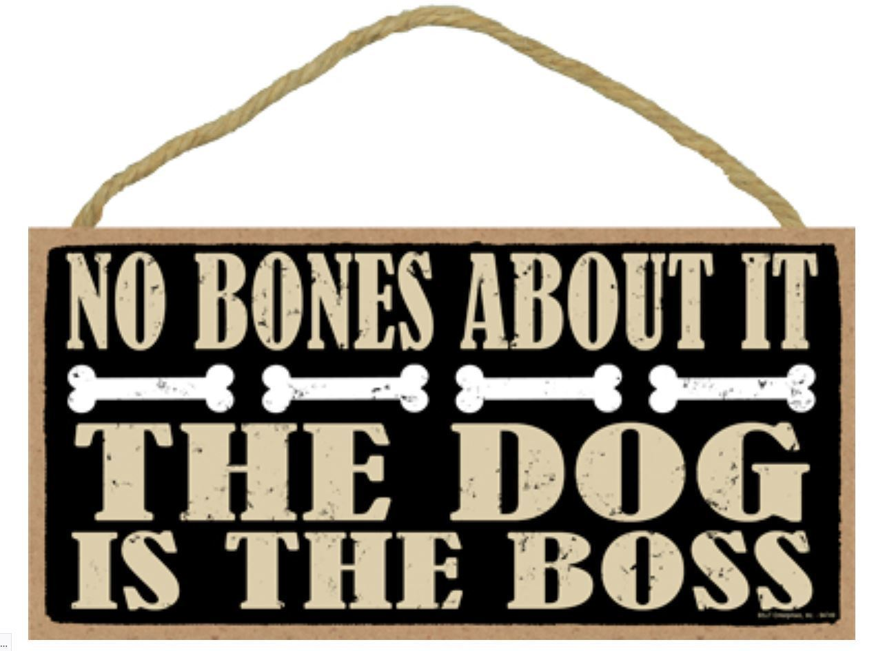 "No Bones About It The Dog is the Boss Sign Plaque 10"" x 5"""