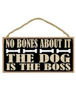 "No Bones About It The Dog is the Boss Sign Plaque 10"" x 5"" - $10.95"