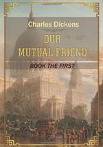 Our Mutual Friend: Book the First [Paperback] Dickens, Charles - $27.73
