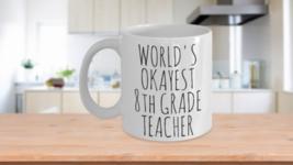 Worlds Okayest 8th Grade Teacher Mug Funny Christmas Gift Idea Coffee Cup - $14.95