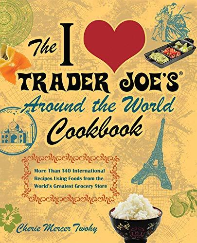 Primary image for The I Love Trader Joe's Around the World Cookbook: More than 150 International R