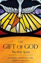 The Gift of God: The Holy Spirit by Fr. Andrew Apostoli, CFR