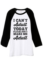 Thread Tank I Cant Adult Today Please Dont Make Me Adult Unisex 3/4 Slee... - $24.99+