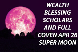 APRIL 26TH WEALTH  BLESSING FULL COVEN & 7 SCHOLARS PINK SUPER MOON OF M... - $49.89