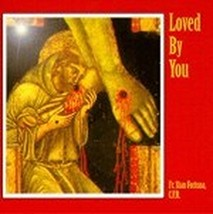LOVED BY YOU by Fr. Stan Fortuna C.F.R