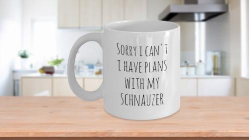Mini Schnauzer Mug Sorry I Can't I Have Plans With My Schnauzer Funny Coffee