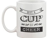 Have A Cup Of Cheer Funny Deigns Printed 11oz Ceramic Coffee Mug