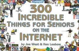 300 Incredible Things for Seniors on the Internet (300 Incredible Things to Do)