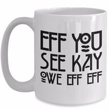 Eff You See Kay Owe Eff Eff - F*ck Off Funny Rude Gift Coffee Mug Office Humor - $19.55+