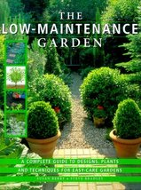 The Low-Maintenance Garden: A Complete Guide to Designs, Plants and Techniques f