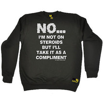 No Im Not On Steroids SWPS SWEATSHIRT jumper birthday gift fitness training - $19.67