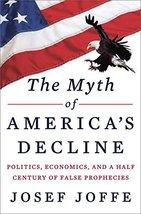The Myth of America's Decline: Politics, Economics, and a Half Century of False  image 1